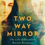 14. Fiona Sampson: Two-Way Mirror – The Life of Elizabeth Barrett Browning