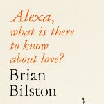 26. Brian Bilston: Alexa, what is there to know about love?