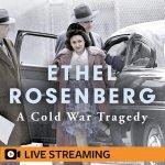 2. Anne Sebba: Ethel Rosenberg – LIVE-STREAMED