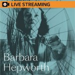4. Eleanor Clayton: Barbara Hepworth – LIVE-STREAMED
