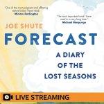 10. Joe Shute: Forecast – A Diary of the Lost Seasons – LIVE-STREAMED