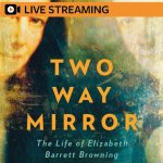 14. Fiona Sampson: Two-Way Mirror – The Life of Elizabeth Barrett Browning – LIVE-STREAMED