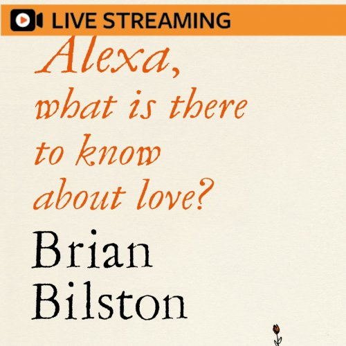 26. Brian Bilston: Alexa, what is there to know about love? – LIVE-STREAMED
